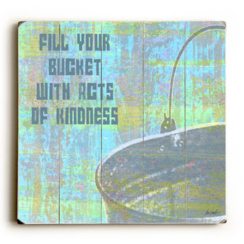 Fill Your Bucket by Artist Lisa Weedn Wood Sign