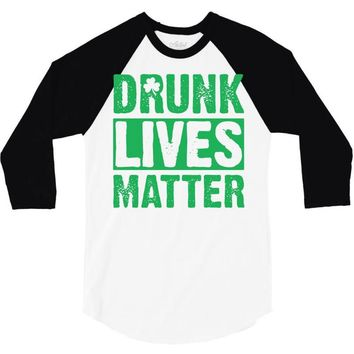 drunk lives matter 3/4 Sleeve Shirt