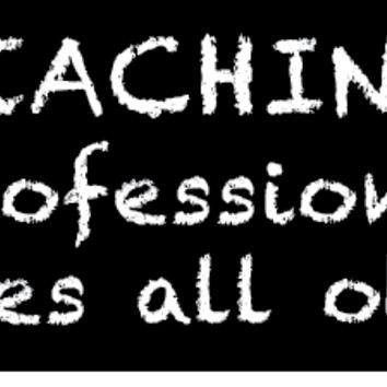 Teaching -- The Profession That Creates All Others Bumper Sticker