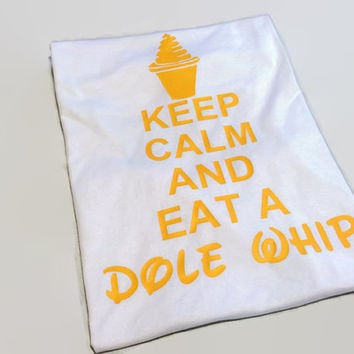 Keep Calm and Eat a Dole Whip Shirt  - 14 shirt styles to choose from - Sizes Newborn to Adult 3XL