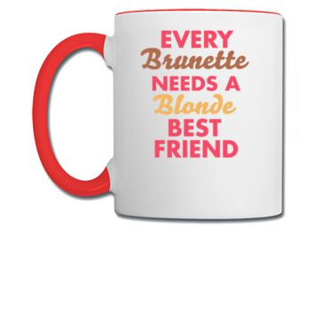 Every Brunette NEEDS A blonde BEST FRIEND	 - Coffee/Tea Mug