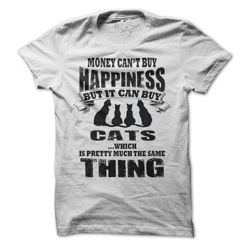 Money Can't Buy You Happiness, But It Can Buy Cats Funny T-Shirt Tee. Free Domestic Shipping