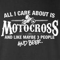 All I Care About is Motocross And Like Maybe 3 People and Beer T-Shirt Dirt Biking Shirt tee Shirt Mens Ladies Womens Youth Kids ML-532