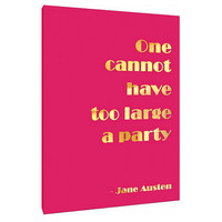 One Cannot have Too Large a Party Canvas - Wall Art - Home Decor - feminine art - Quotes - Jane Austen Quote - girly home decor - quotes