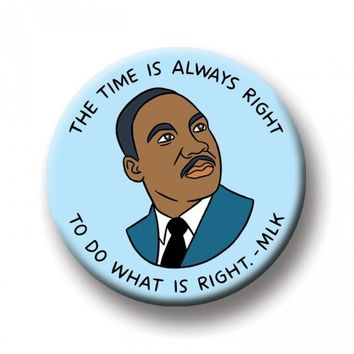 The Time Is Always Right To Do What Is Right (MLK) -- Magnet