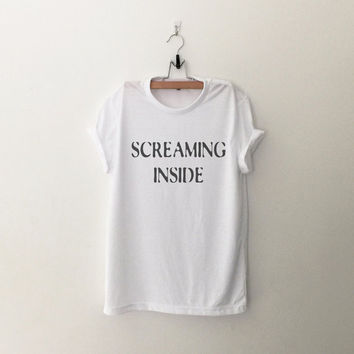 Screaming inside t-shirt shirt tee unisex men women tumblr pinterest instagram swag dope hipster gift cute cool funny sayings fashion tops
