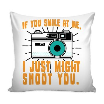 Funny Photography Graphic Pillow Cover If You Smile At Me I Just Might Shoot You