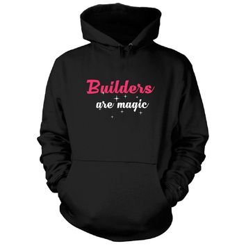 Builders Are Magic. Awesome Gift - Hoodie