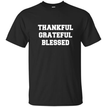Thankful Grateful And Blessed TShirt Hoodie Funny Thanksgiving