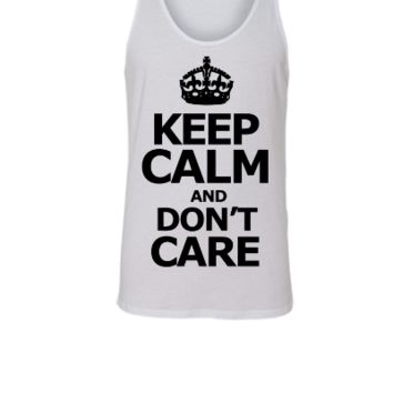 KEEP CALM AND dont care - Unisex Tank