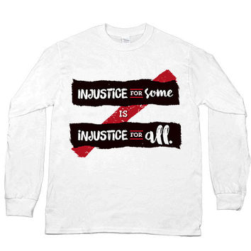 Injustice For Some Is Injustice For All -- Unisex Long-Sleeve