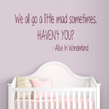 Wall Decals Vinyl Decal Sticker Children Boy Girl Kids Nursery Baby Room Bedding Interior Design Home Decor Alice in Wonderland Quotes We All Go a Little Mad Sometimes Haven't You Kg851