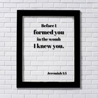 Jeremiah 1:5 - Before I formed you in the womb I knew you - Scripture Bible Verse Nursery Decor Baby