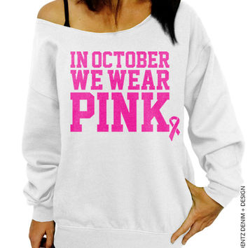 In October We Wear Pink - Breast Cancer Awareness - White Slouchy Oversized Sweatshirt