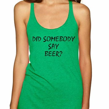 Women's Tank Top Did Somebody Say Beer Party Rave Top