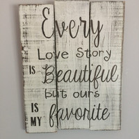 Love quote distressed sign | Every love story is beautiful sign | wedding gift | Shower gift | housewarming gift | love quote sign