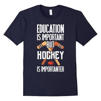 Funny Hockey T Shirt Education Important Hockey Importanter