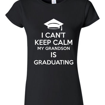 I Can't Keep Calm Grandson is Graduating T Shirt Great gift for Grandparents Unisex & Ladies fit Available Gift for Grads