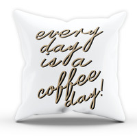 Everyday is a Coffee Day Cushion Novelty Cushion Kitchen Cushion Pillow Bed Throw Gift Cushion Funny Cushion 281