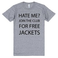 Hate me? Join the Club for Free Jacket