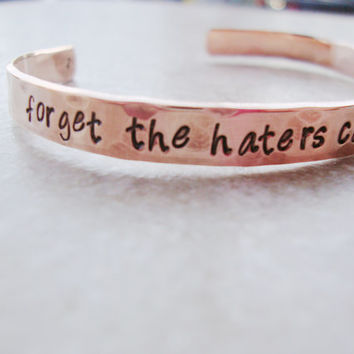 Forget the haters cause somebody loves ya hand stamped copper cuff hammered Miley Cyrus lyrics