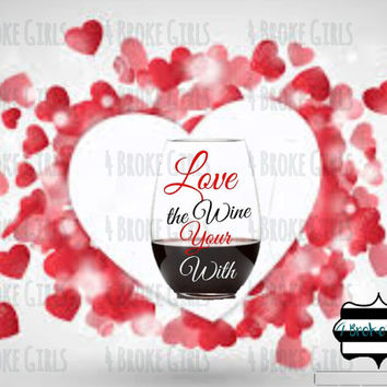 Love the Wine Your With - Wine Lovers - Stemless Wine Glass - Valentine's Wine Glass - Funny Wine Glass - Mommy Sippy Cup - Mommy Time