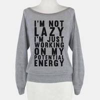 I'm Not Lazy I'm Just Working On My Potential Energy