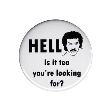 """Hello Is It Tea You're Looking For Pinback Button Badge Pin 44mm 4.4cm 1.75"""""""