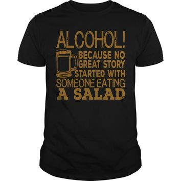 Alcohol because no great story started with someone eating a salad Premium Fitted Guys Tee