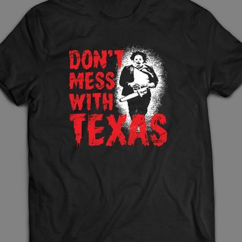 DON'T MESS WITH TEXAS CHAINSAW HORROR MOVIE PARODY T-SHIRT
