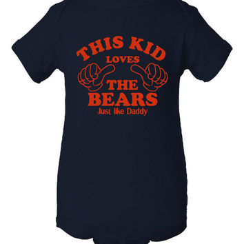 This Kid loves The Bears Just Like Daddy Chicago Bears Fans Onsie Infants Printed Graphic This Kids Loves The Bears Creeper Navy