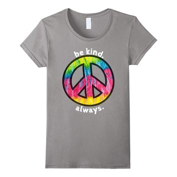 BE KIND. ALWAYS. FUN TIE DYE PEACE SIGN KINDNESS T SHIRT