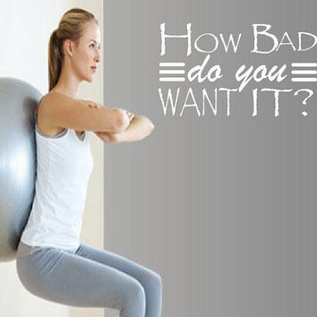 Wall Decal - How Bad Do You Want It? - Gym Decal - Office Decal - Dorm Decal - Home Decor - Gift Idea - Living Room - Bedroom