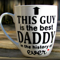 This Guy is the best DADDY in the history of ever coffee mug, Daddy mug, Daddy cup, Gift for Daddy, husband, boyfriend, daddy coffee mug