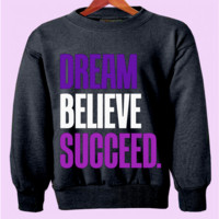 Dream Believe Succeed Crewneck