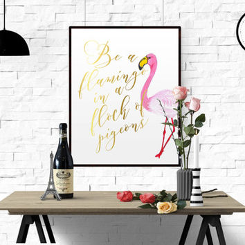 "INSPIRATIONAL QUOTE ""Be a flamingo in a flock of pigeons"" print flamingo print flamingo art gold foil print art print flamingo quote poster"