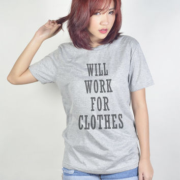 Will Work for Clothes Funny Tee Shirt T Shirts Women T-Shirt