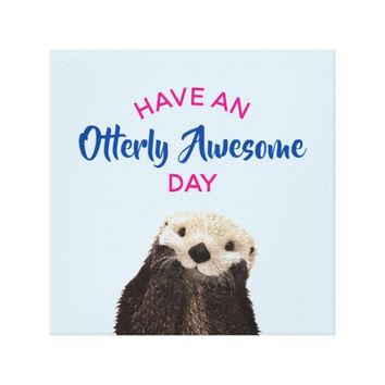 Have an Otterly Awesome Day Cute Otter Photo Canvas Print