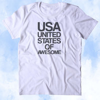 USA United States Of Awesome Shirt American Patriotic Pride Freedom Merica Tumblr T-shirt