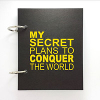 Custom journal, notebook, sketchbook, diary, ring binder, jotter blank notepad, typography, customized, My secret plans to conquer the world
