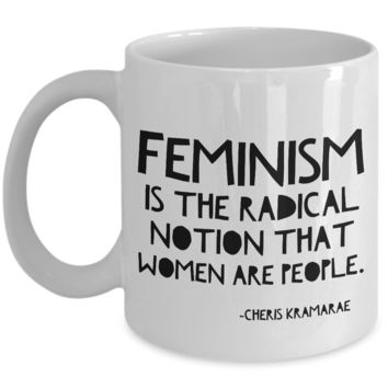 Feminist Mug - Feminism is the Radical Notion That Women Are People Coffee Cup