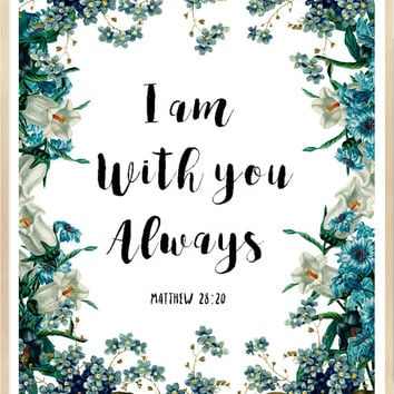 I Am With You Always, Matthew 28:20, Printable Bible Verse, Printable Bible Art, Scripture Printable, Christian Printable, Blue Flower Art
