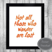 "Lord of the Rings Printable, JRR Tolkien Quote, Orange Watercolor, Wall Art ""Not all those who wander are lost"" 8x10 typography decor"