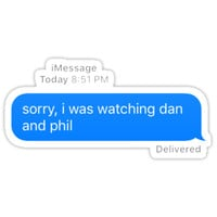 sorry, i was watching dan and phil by alexmusic