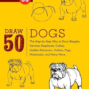 Draw 50 Dogs: The Step-by-Step Way to Draw Beagles, German Shepherds, Collies, Golden Retrievers, Yorkies, Pugs, Malamutes, and Many More...