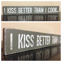 "Wood Sign Quote - ""I kiss better than I cook"" - 24"" x 3.5"""