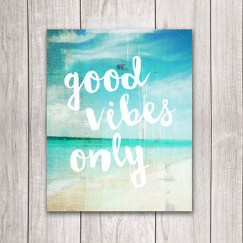 Good Vibes Only - 8x10 Seaside Decor, Typography Print, Art Print, Inspirational Quote, Beach Prints, Printable Art, Wall Decor