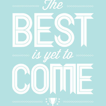 Encouraging Quote, The Best Is Yet To Come, Motivational, Quote, Blue, White, Sky Blue, Aqua, Retro, Hope, Faith, Inspiration, Typography