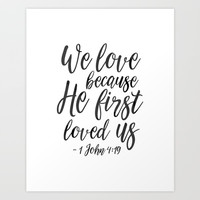 We Love Because He First Loved Us,Bible Verse,Scripture Art,Bible Cover,Bible Print,Christian Quote, Art Print by TypoHouse