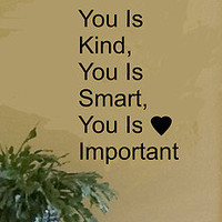 THE HELP Movie You Is Kind, You Is Smart wall quote vinyl wall decal sticker 14